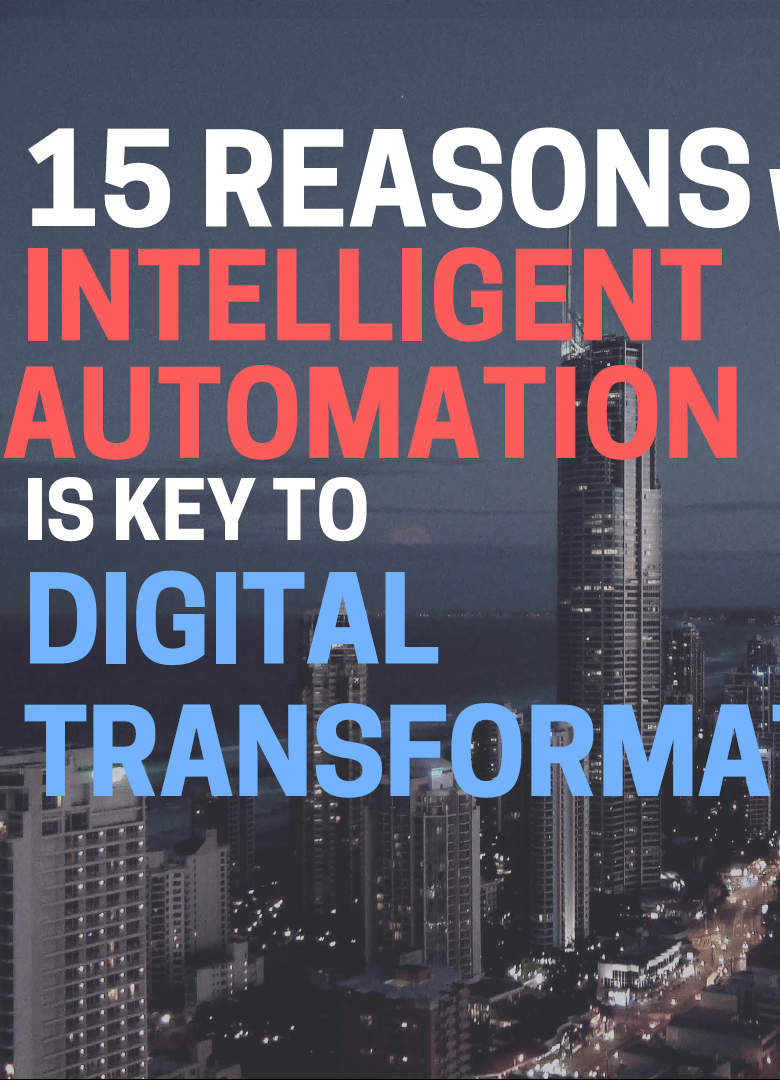 15 Reasons Why Intelligent Automation Is Key to Digital Transformation